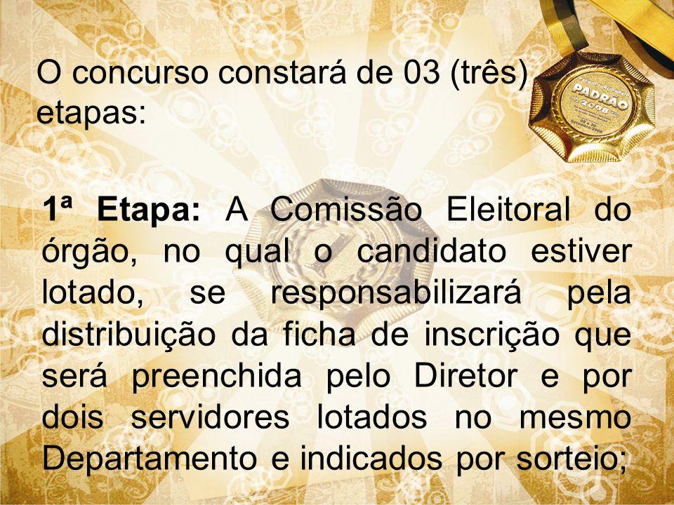 O concurso constará de 03 (três) etapas: 1ª Etapa: A Comissão Eleitoral do órgão, no qual o candidato estiver lotado, se responsabilizará pela distrib