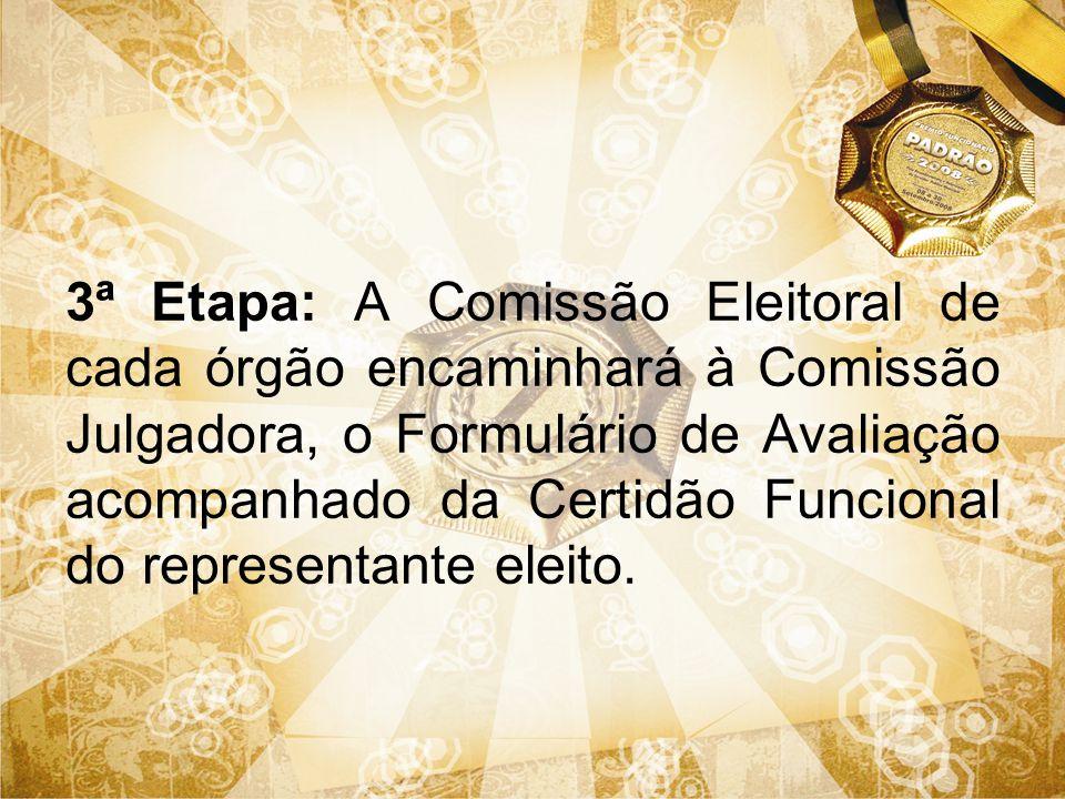 3ª Etapa: A Comissão Eleitoral de cada órgão encaminhará à Comissão Julgadora, o Formulário de Avaliação acompanhado da Certidão Funcional do represen