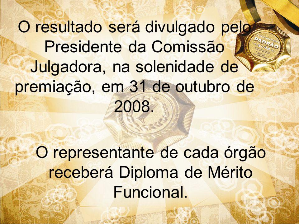 O resultado será divulgado pelo Presidente da Comissão Julgadora, na solenidade de premiação, em 31 de outubro de 2008. O representante de cada órgão