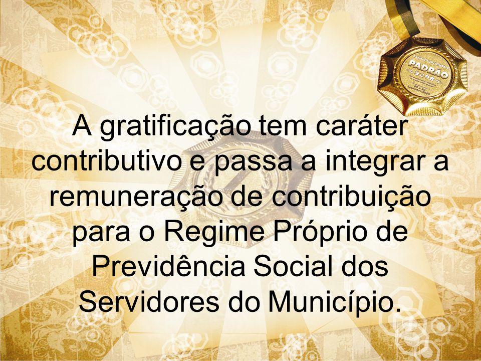 A gratificação tem caráter contributivo e passa a integrar a remuneração de contribuição para o Regime Próprio de Previdência Social dos Servidores do