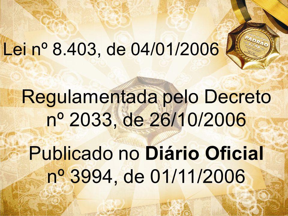 Lei nº 8.403, de 04/01/2006 Regulamentada pelo Decreto nº 2033, de 26/10/2006 Publicado no Diário Oficial nº 3994, de 01/11/2006