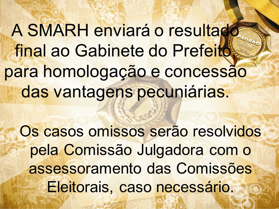 A SMARH enviará o resultado final ao Gabinete do Prefeito, para homologação e concessão das vantagens pecuniárias. Os casos omissos serão resolvidos p