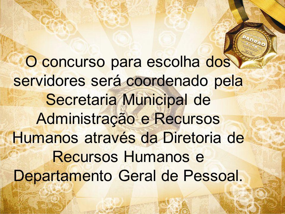 O concurso para escolha dos servidores será coordenado pela Secretaria Municipal de Administração e Recursos Humanos através da Diretoria de Recursos