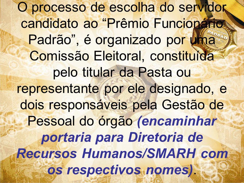 O processo de escolha do servidor candidato ao Prêmio Funcionário Padrão, é organizado por uma Comissão Eleitoral, constituída pelo titular da Pasta o