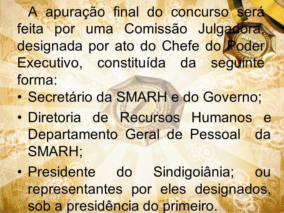 A apuração final do concurso será feita por uma Comissão Julgadora, designada por ato do Chefe do Poder Executivo, constituída da seguinte forma: Secr