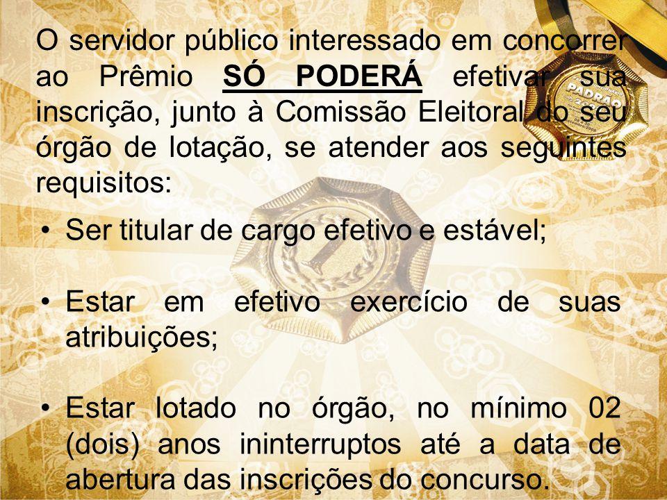O servidor público interessado em concorrer ao Prêmio SÓ PODERÁ efetivar sua inscrição, junto à Comissão Eleitoral do seu órgão de lotação, se atender