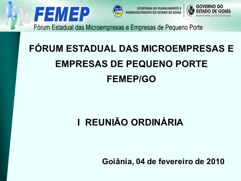 FÓRUM ESTADUAL DAS MICROEMPRESAS E EMPRESAS DE PEQUENO PORTE FEMEP/GO I REUNIÃO ORDINÁRIA Goiânia, 04 de fevereiro de 2010