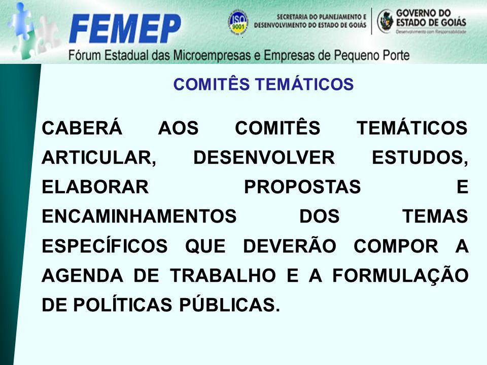 COMITÊS TEMÁTICOS CABERÁ AOS COMITÊS TEMÁTICOS ARTICULAR, DESENVOLVER ESTUDOS, ELABORAR PROPOSTAS E ENCAMINHAMENTOS DOS TEMAS ESPECÍFICOS QUE DEVERÃO COMPOR A AGENDA DE TRABALHO E A FORMULAÇÃO DE POLÍTICAS PÚBLICAS.