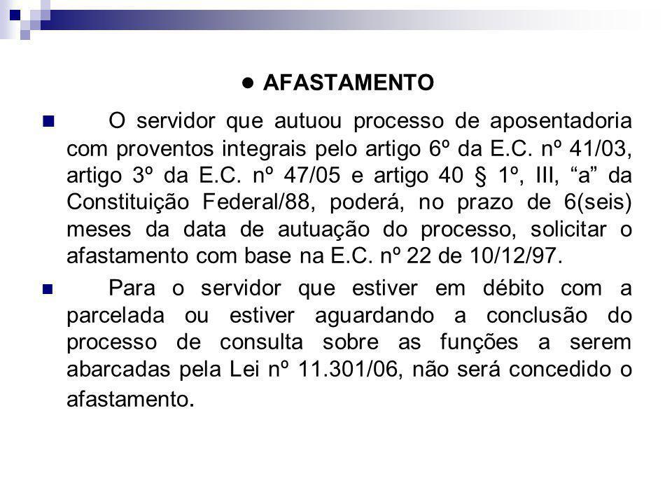 AFASTAMENTO O servidor que autuou processo de aposentadoria com proventos integrais pelo artigo 6º da E.C.