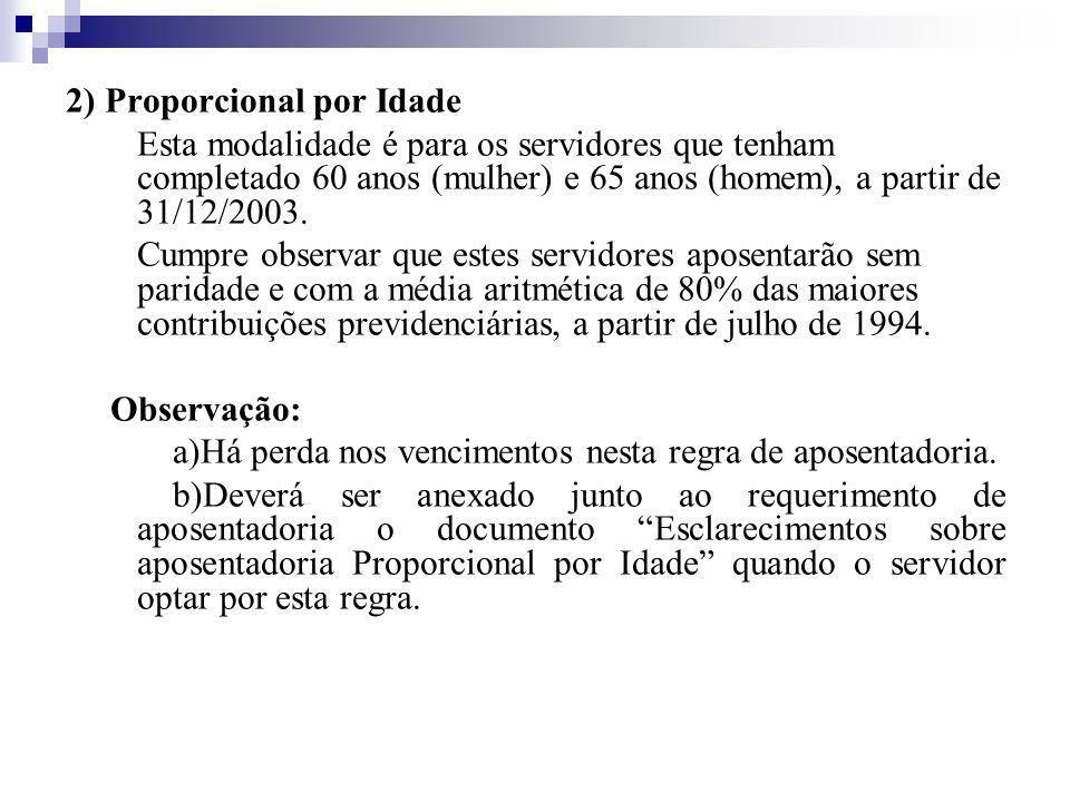 2) Proporcional por Idade Esta modalidade é para os servidores que tenham completado 60 anos (mulher) e 65 anos (homem), a partir de 31/12/2003.