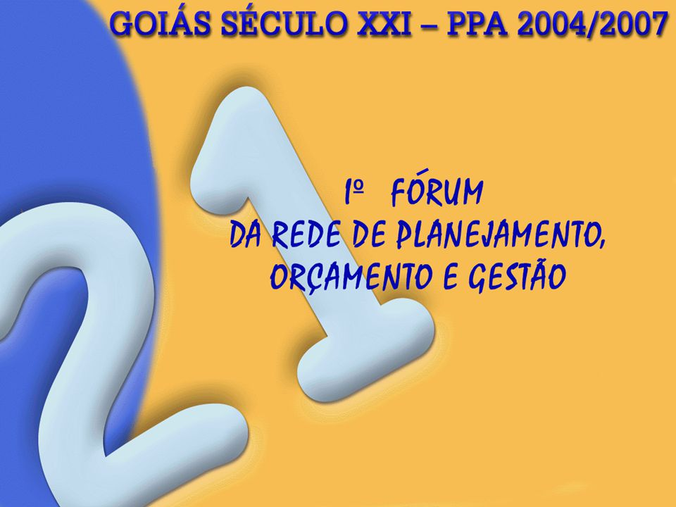 Plano de Governo Plano Estratégico Goiás Séc.XXI PPA LDO LOA Base Legal: Art.