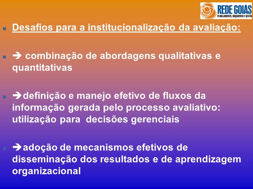 n Desafios para a institucionalização da avaliação: n combinação de abordagens qualitativas e quantitativas n definição e manejo efetivo de fluxos da