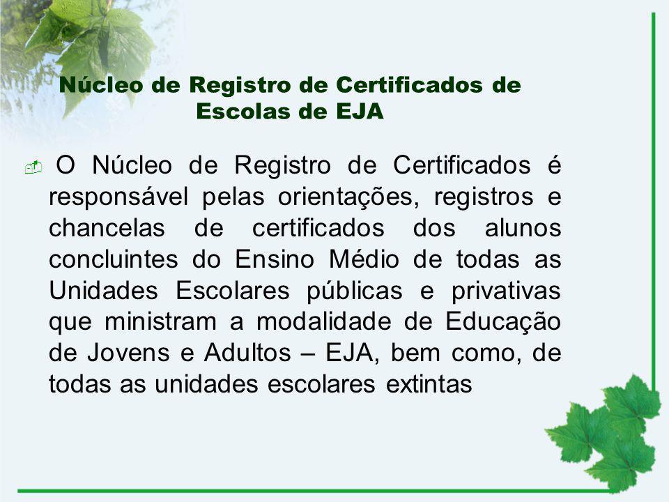 Núcleo de Registro de Certificados de Escolas de EJA O Núcleo de Registro de Certificados é responsável pelas orientações, registros e chancelas de ce
