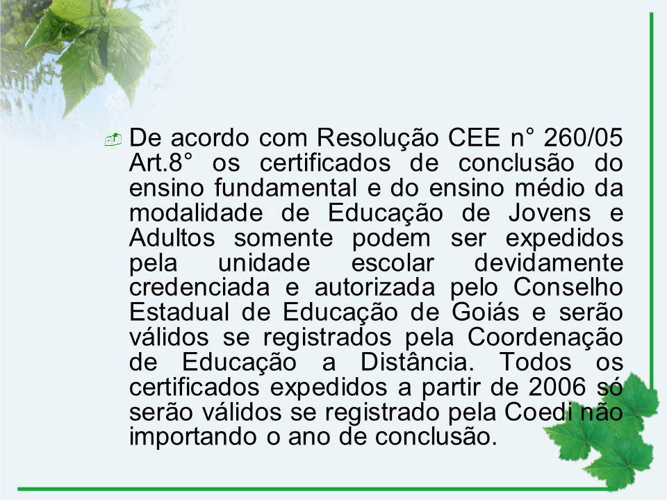De acordo com Resolução CEE n° 260/05 Art.8° os certificados de conclusão do ensino fundamental e do ensino médio da modalidade de Educação de Jovens