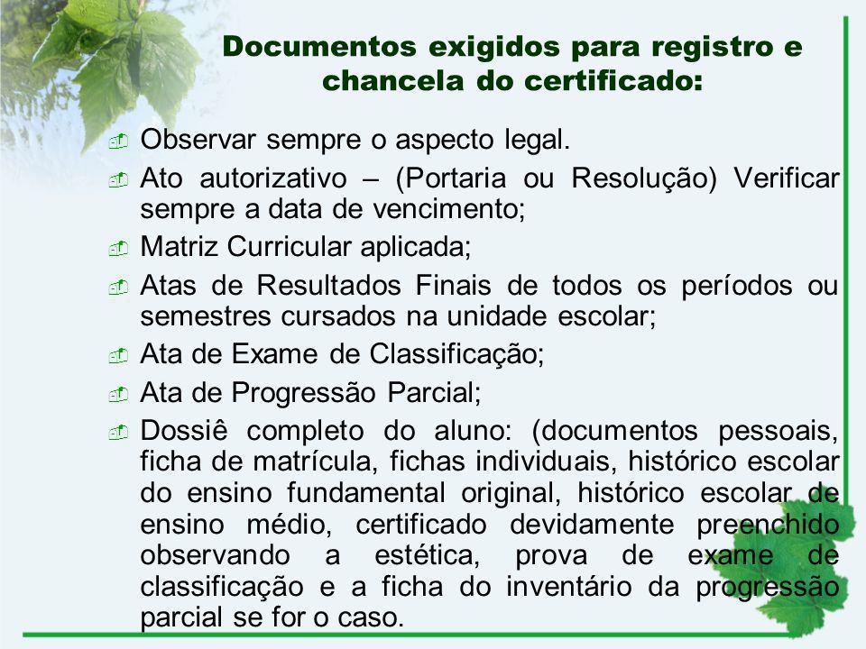 Documentos exigidos para registro e chancela do certificado: Observar sempre o aspecto legal. Ato autorizativo – (Portaria ou Resolução) Verificar sem