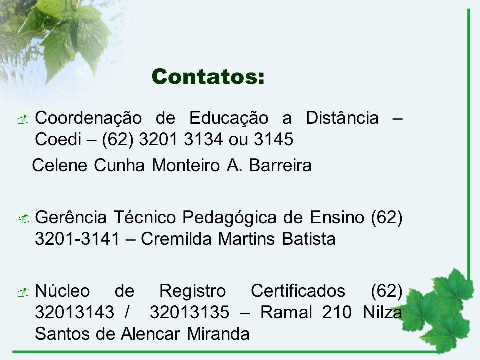 Contatos: Coordenação de Educação a Distância – Coedi – (62) 3201 3134 ou 3145 Celene Cunha Monteiro A. Barreira Gerência Técnico Pedagógica de Ensino