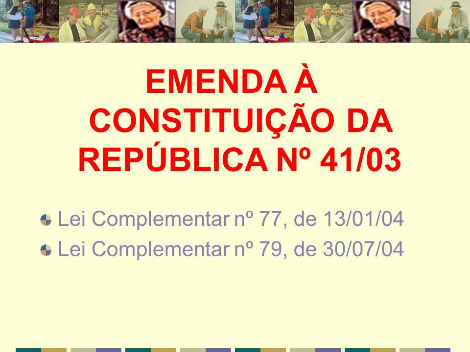 EMENDA À CONSTITUIÇÃO DA REPÚBLICA Nº 41/03 Lei Complementar nº 77, de 13/01/04 Lei Complementar nº 79, de 30/07/04