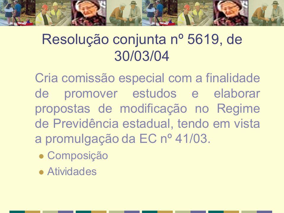Resolução conjunta nº 5619, de 30/03/04 Cria comissão especial com a finalidade de promover estudos e elaborar propostas de modificação no Regime de P