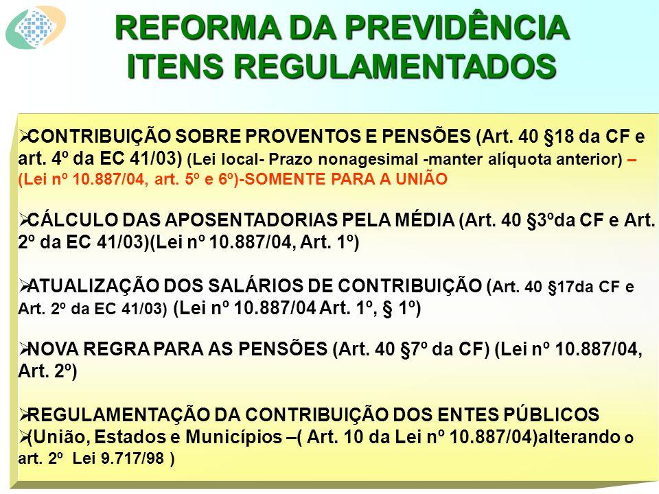 REFORMA DA PREVIDÊNCIA ITENS REGULAMENTADOS CONTRIBUIÇÃO SOBRE PROVENTOS E PENSÕES (Art.