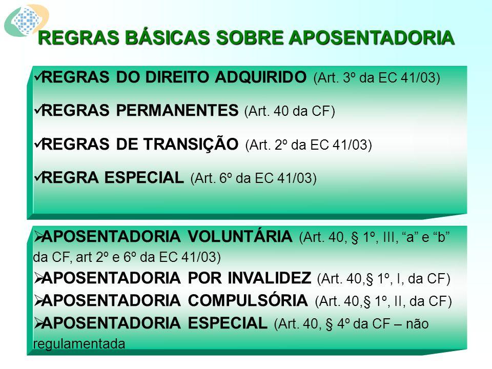REGRAS DO DIREITO ADQUIRIDO (Art. 3º da EC 41/03) REGRAS PERMANENTES (Art.