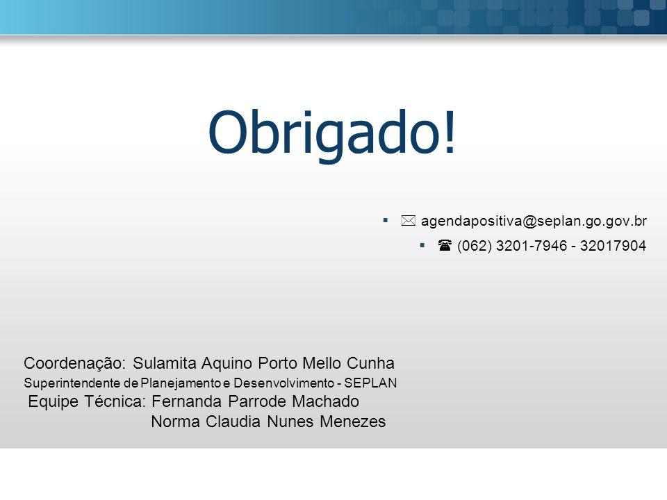 agendapositiva@seplan.go.gov.br (062) 3201-7946 - 32017904 Coordenação: Sulamita Aquino Porto Mello Cunha Superintendente de Planejamento e Desenvolvi