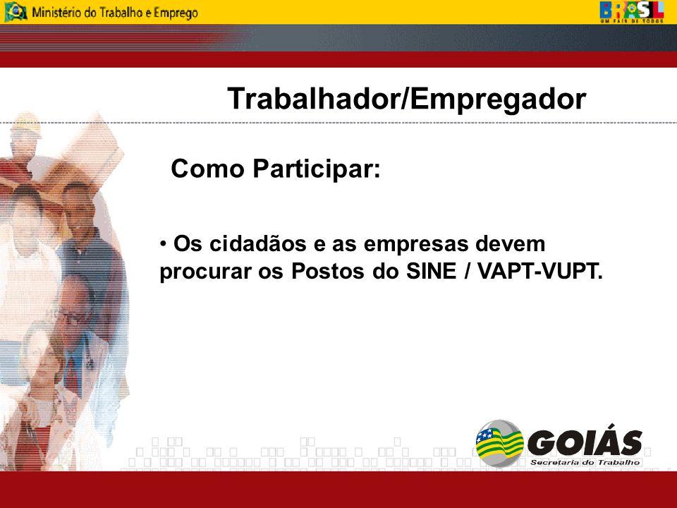 Trabalhador/Empregador Os cidadãos e as empresas devem procurar os Postos do SINE / VAPT-VUPT.