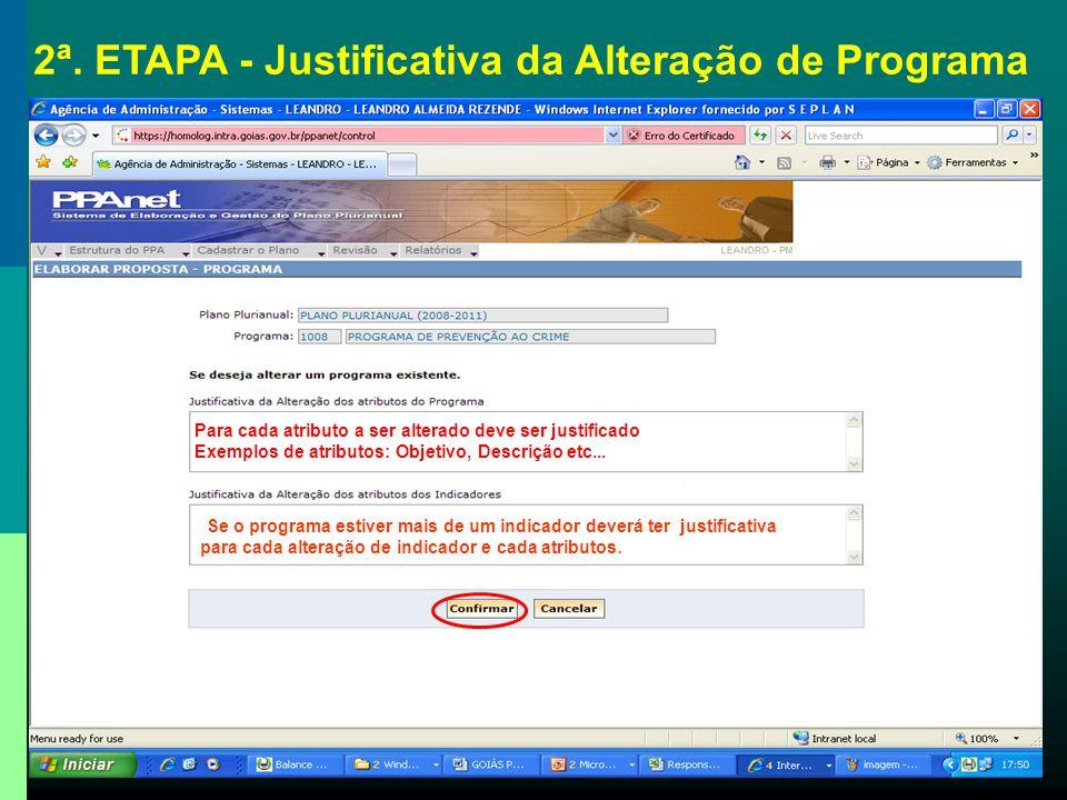 2ª. ETAPA - Justificativa da Alteração de Programa Para cada atributo a ser alterado deve ser justificado Exemplos de atributos: Objetivo, Descrição e