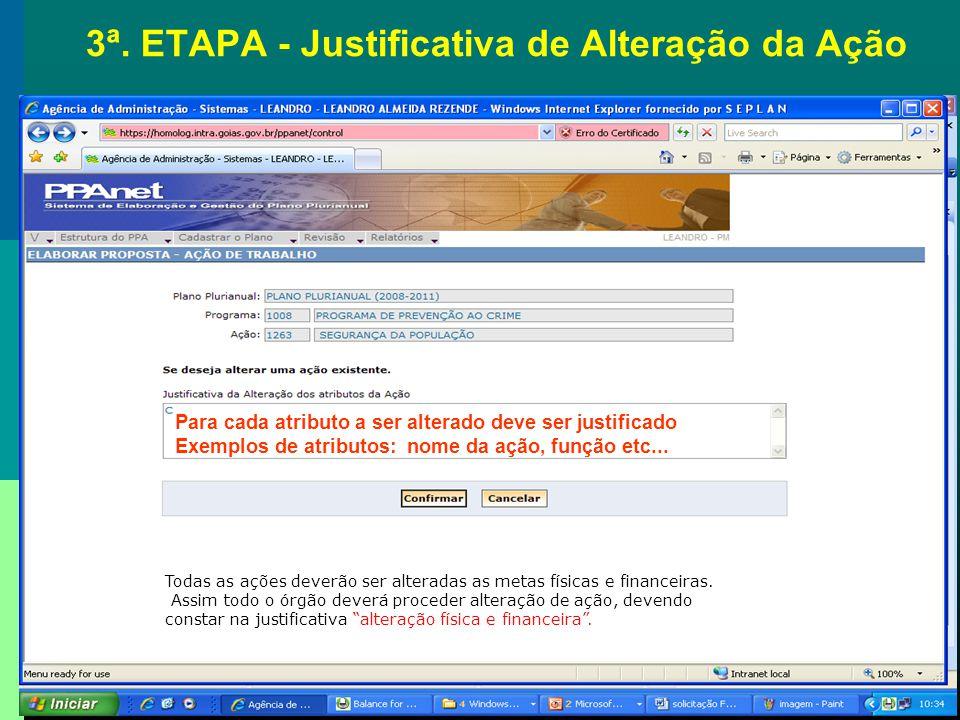 3ª. ETAPA - Justificativa de Alteração da Ação Para cada atributo a ser alterado deve ser justificado Exemplos de atributos: nome da ação, função etc.