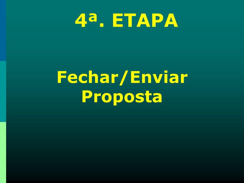 Fechar/Enviar Proposta 4ª. ETAPA