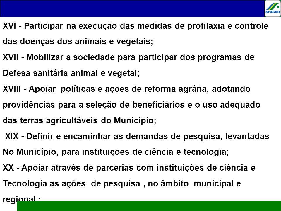 XVI - Participar na execução das medidas de profilaxia e controle das doenças dos animais e vegetais; XVII - Mobilizar a sociedade para participar dos