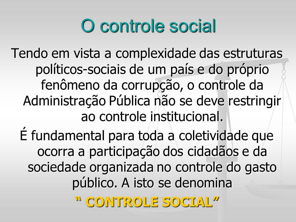 O controle social Tendo em vista a complexidade das estruturas políticos-sociais de um país e do próprio fenômeno da corrupção, o controle da Administ