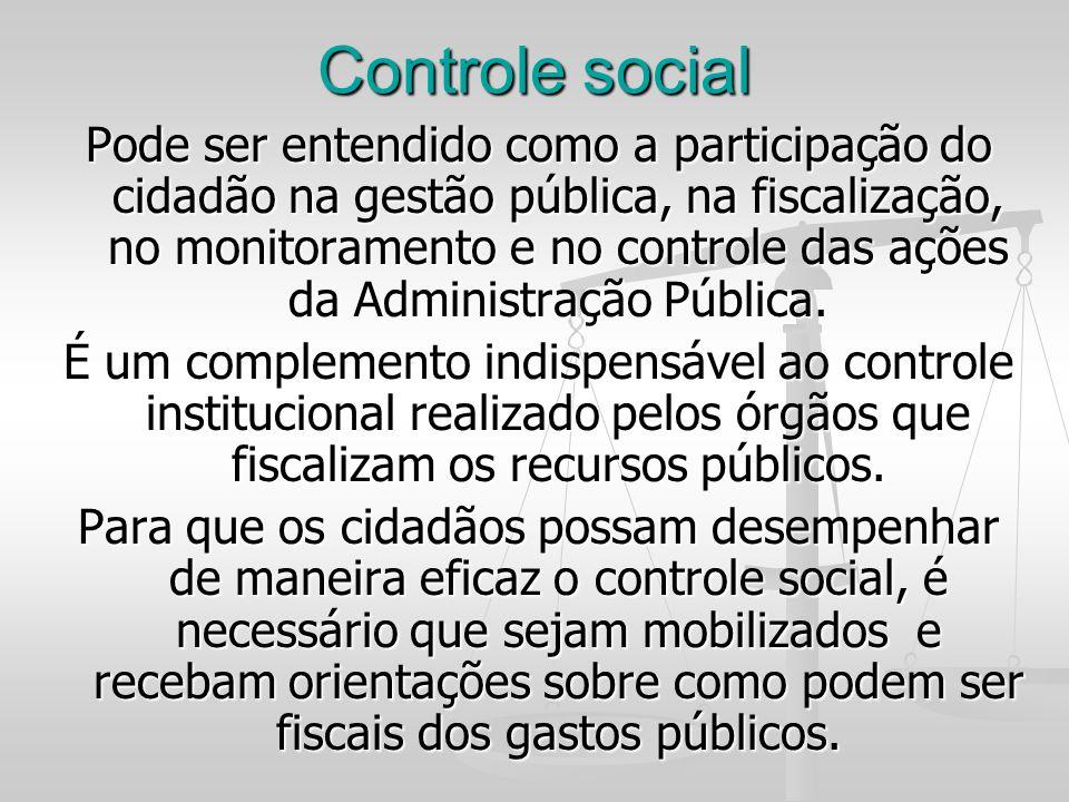 Controle social Pode ser entendido como a participação do cidadão na gestão pública, na fiscalização, no monitoramento e no controle das ações da Admi
