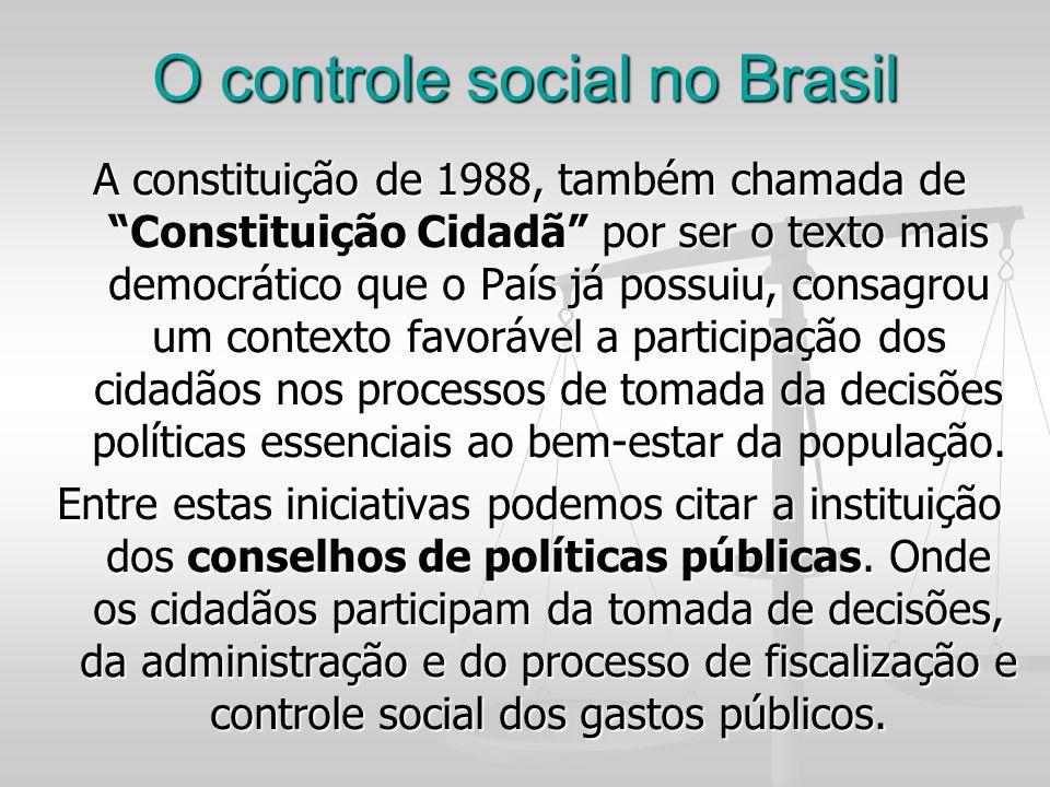 O controle social no Brasil A constituição de 1988, também chamada de Constituição Cidadã por ser o texto mais democrático que o País já possuiu, cons