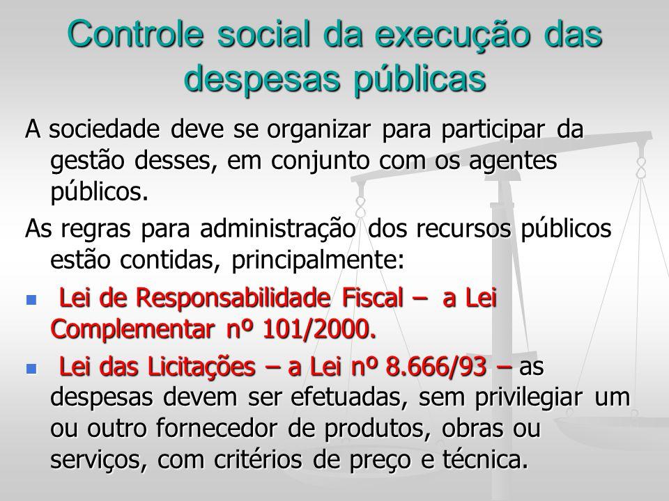 Controle social da execução das despesas públicas A sociedade deve se organizar para participar da gestão desses, em conjunto com os agentes públicos.