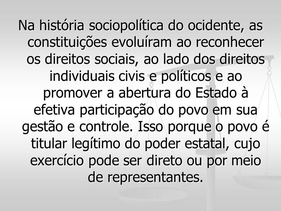 Na história sociopolítica do ocidente, as constituições evoluíram ao reconhecer os direitos sociais, ao lado dos direitos individuais civis e político
