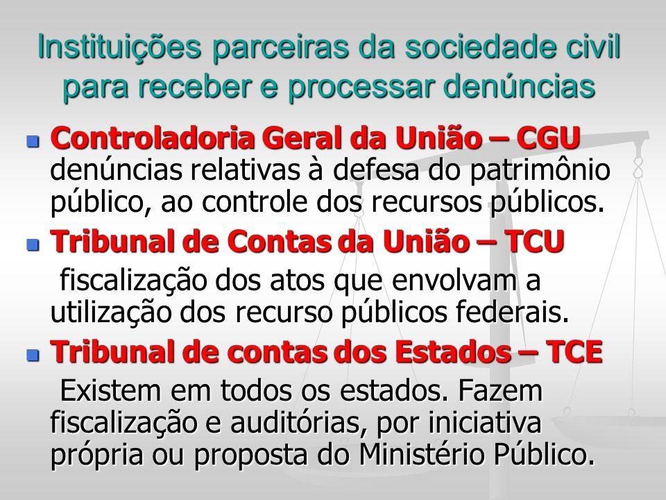 Instituições parceiras da sociedade civil para receber e processar denúncias Controladoria Geral da União – CGU denúncias relativas à defesa do patrim