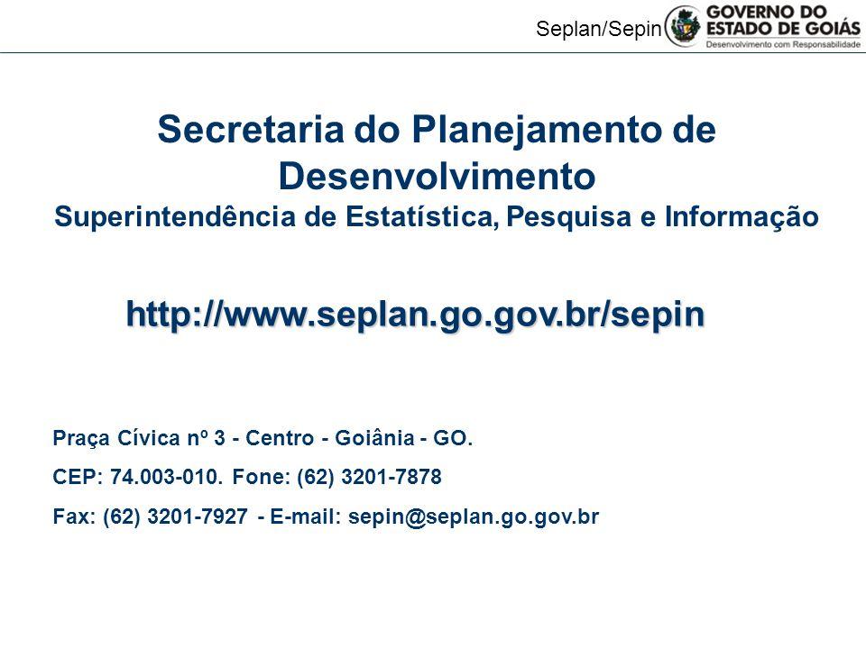 Seplan/Sepin http://www.seplan.go.gov.br/sepin Praça Cívica nº 3 - Centro - Goiânia - GO. CEP: 74.003-010. Fone: (62) 3201-7878 Fax: (62) 3201-7927 -