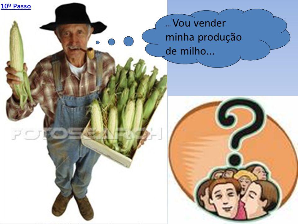 ... Vou vender minha produção de milho... 10º Passo