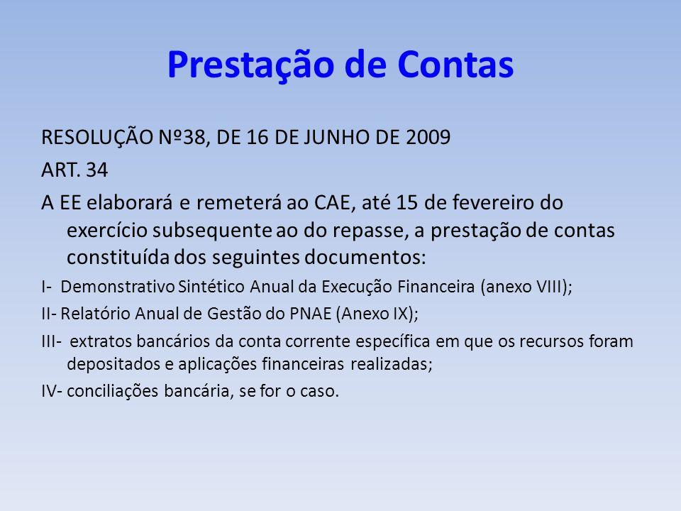 Prestação de Contas RESOLUÇÃO Nº38, DE 16 DE JUNHO DE 2009 ART. 34 A EE elaborará e remeterá ao CAE, até 15 de fevereiro do exercício subsequente ao d