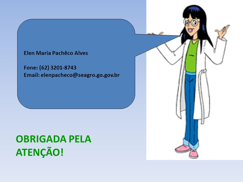 Elen Maria Pachêco Alves Fone: (62) 3201-8743 Email: elenpacheco@seagro.go.gov.br OBRIGADA PELA ATENÇÃO!