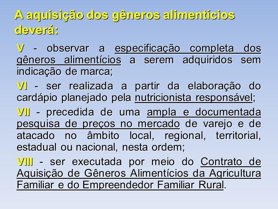 A aquisição dos gêneros alimentícios deverá: V - observar a especificação completa dos gêneros alimentícios a serem adquiridos sem indicação de marca;