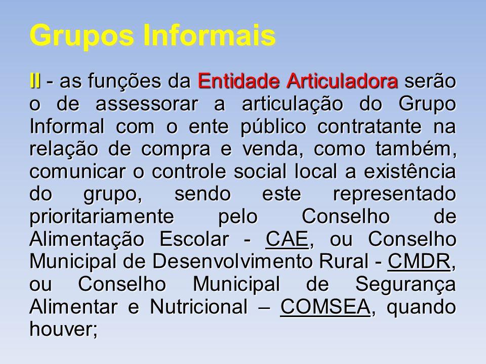 Grupos Informais II -as funções da Entidade Articuladora serão o de assessorar a articulação do Grupo Informal com o ente público contratante na relaç