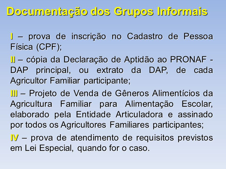 Documentação dos Grupos Informais I – prova de inscrição no Cadastro de Pessoa Física (CPF); II – cópia da Declaração de Aptidão ao PRONAF - DAP princ