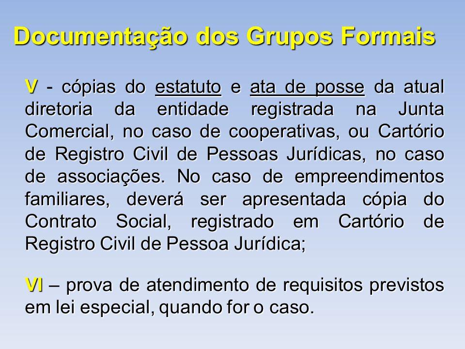 Documentação dos Grupos Formais Vcópias do estatuto e ata de posse da atual diretoria da entidade registrada na Junta Comercial, no caso de cooperativ
