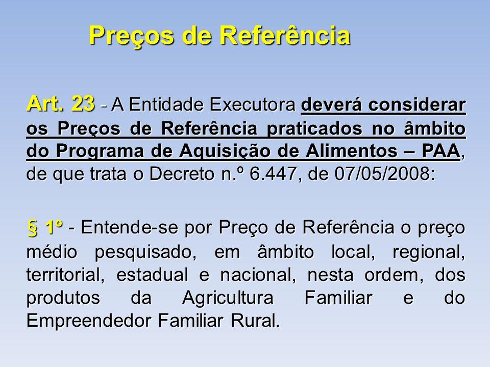 Preços de Referência Art. 23 - A Entidade Executora deverá considerar os Preços de Referência praticados no âmbito do Programa de Aquisição de Aliment