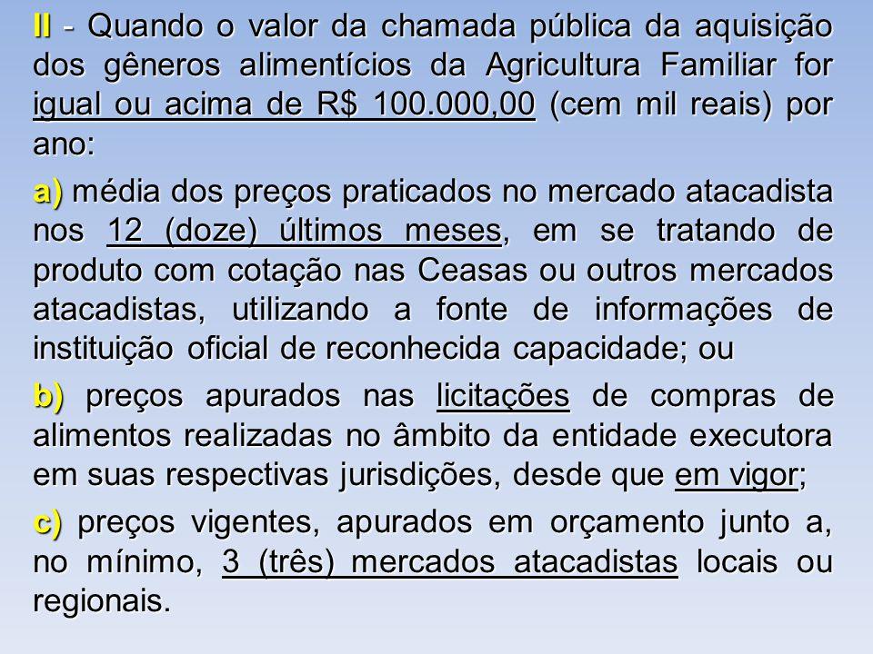 II - Quando o valor da chamada pública da aquisição dos gêneros alimentícios da Agricultura Familiar for igual ou acima de R$ 100.000,00 (cem mil reai