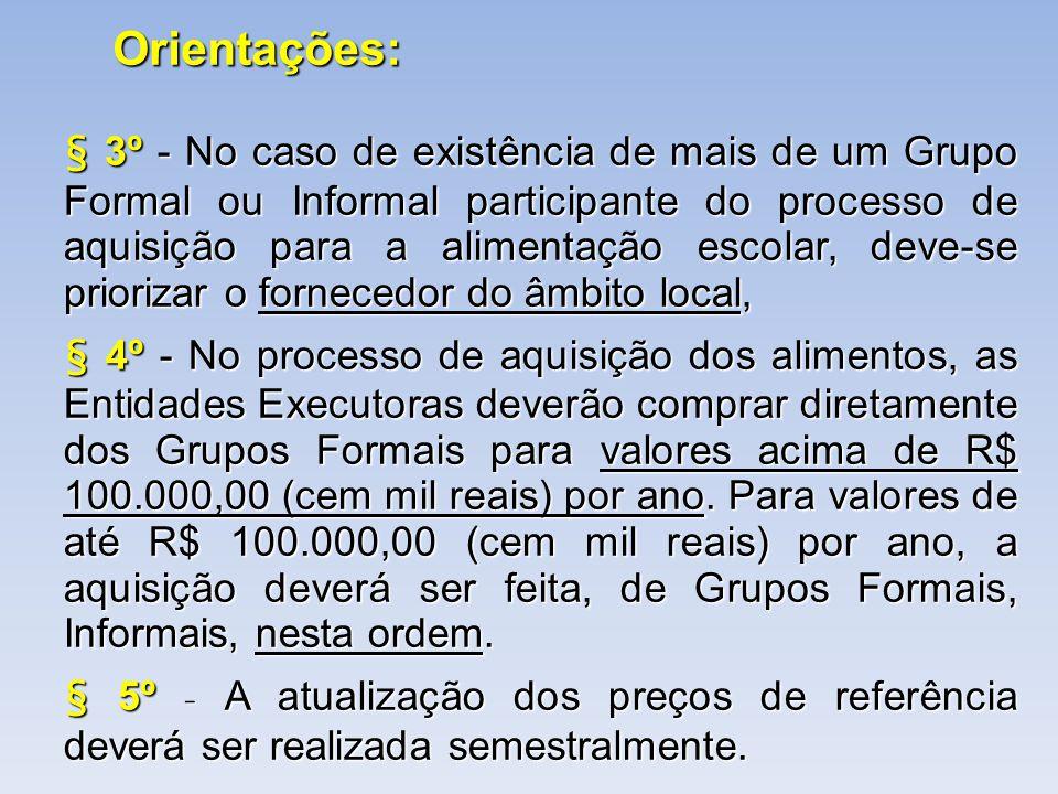 Orientações: § 3º - No caso de existência de mais de um Grupo Formal ou Informal participante do processo de aquisição para a alimentação escolar, dev