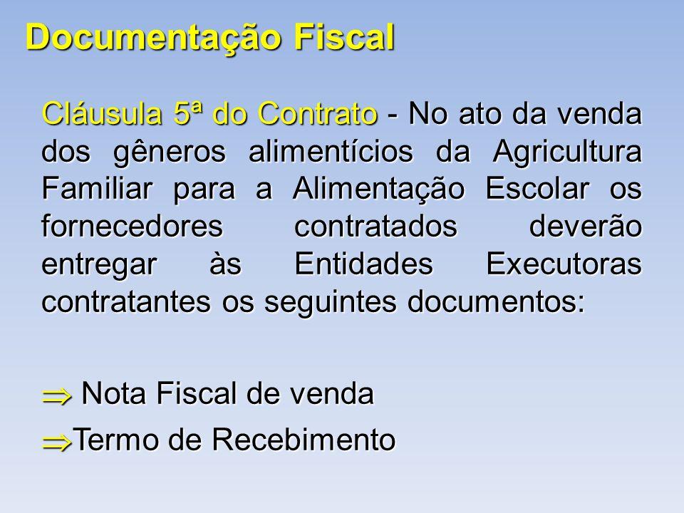 Documentação Fiscal Cláusula 5ª do Contrato - No ato da venda dos gêneros alimentícios da Agricultura Familiar para a Alimentação Escolar os fornecedo