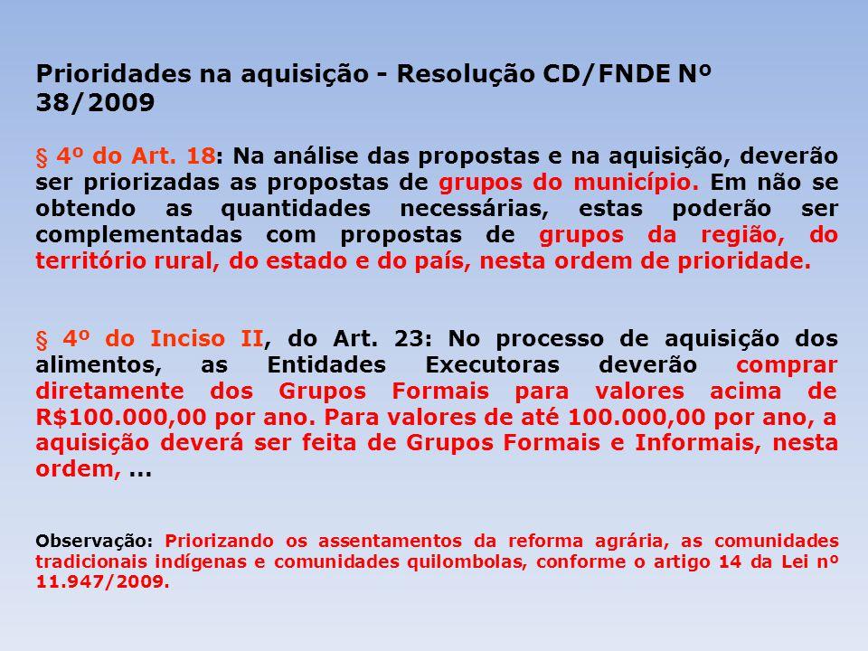 Prioridades na aquisição - Resolução CD/FNDE Nº 38/2009 § 4º do Art. 18: Na análise das propostas e na aquisição, deverão ser priorizadas as propostas