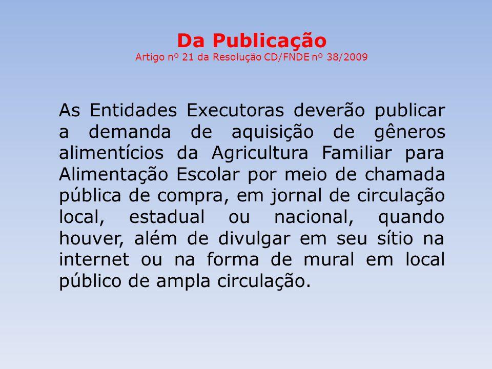 Da Publicação Artigo nº 21 da Resolução CD/FNDE nº 38/2009 As Entidades Executoras deverão publicar a demanda de aquisição de gêneros alimentícios da